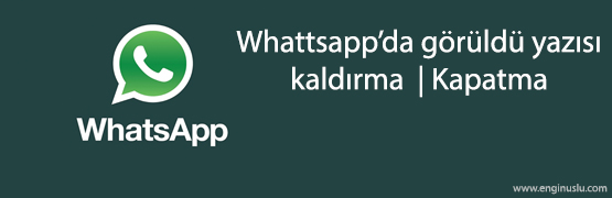 whatsapp-goruldu-kapatma
