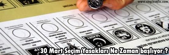 30 Mart Seçim Yasakları Ne Zaman başlıyor ?