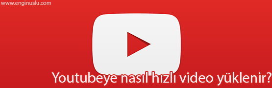 youtube-hizli-video-yukleme