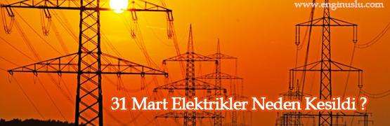 31-mart-elektrikler-neden-kesildi