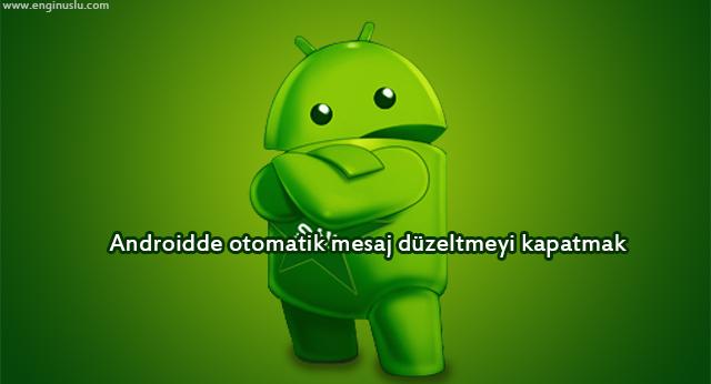 Androidde otomatik mesaj düzeltmeyi kapatmak