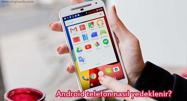 Android telefon nasıl yedeklenir?