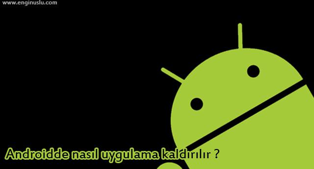 Androidde nasıl uygulama kaldırılır ?