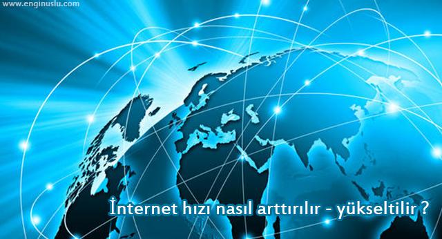 İnternet hızı nasıl arttırılır – yükseltilir ?