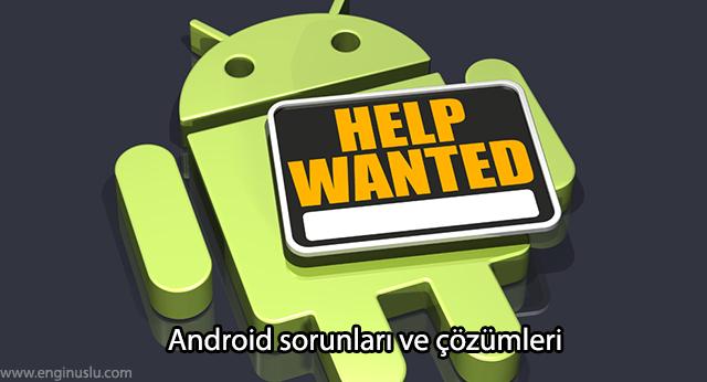 Android sorunları ve çözümleri