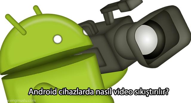 Android cihazlarda nasıl video sıkıştırılır?