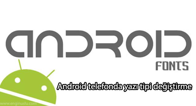 Android telefonda yazı tipi değiştirme