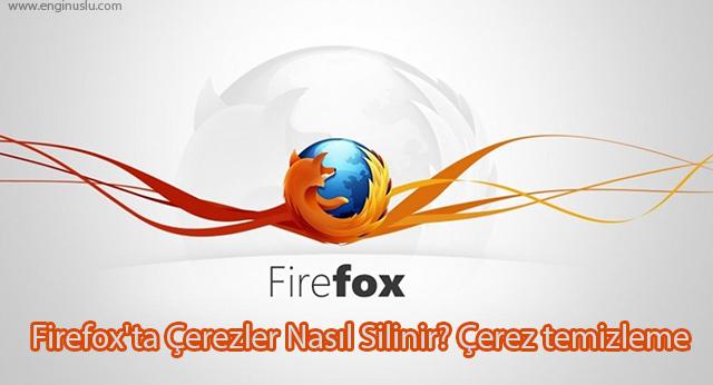 Firefox'ta Çerezler Nasıl Silinir? Çerez temizleme