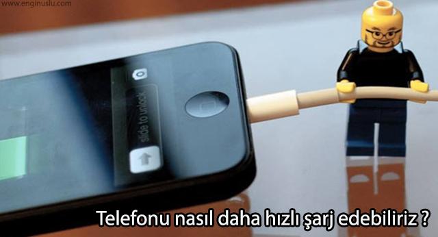 Telefonu nasıl daha hızlı şarj edebiliriz ?