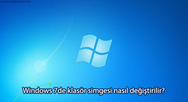 Windows 7de klasör simgesi nasıl değiştirilir?