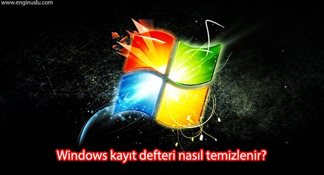 Windows kayıt defteri nasıl temizlenir?