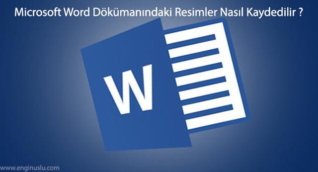 Microsoft Word Dökümanındaki Resimler Nasıl Kaydedilir?