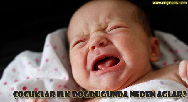 Çocuklar ilk doğduğunda neden ağlar?