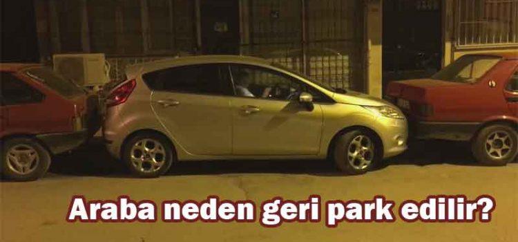 Araba neden geri park edilir?