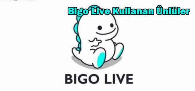 Bigo Live Kullanan Ünlüler