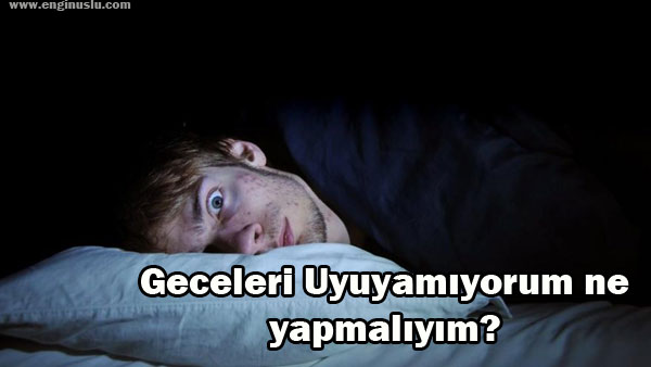 Geceleri Uyuyamıyorum ne yapmalıyım?