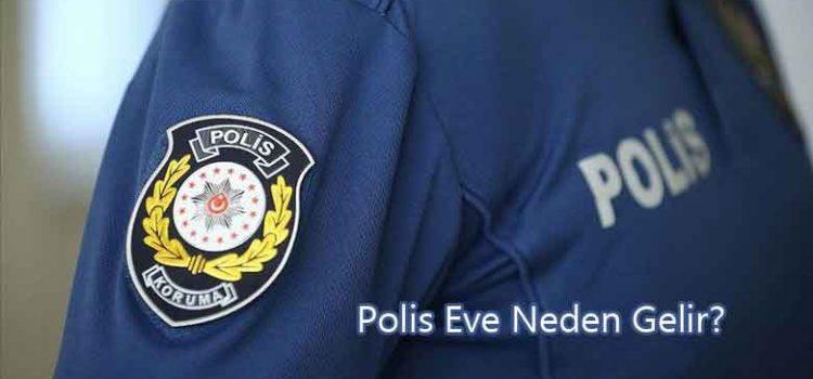 Polis Eve Neden Gelir?