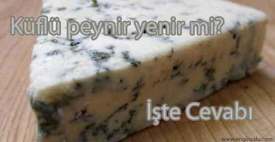 Küflü peynir yenir mi? İşte Cevabı